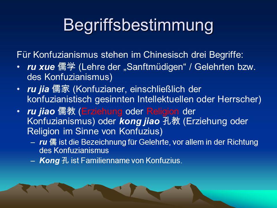"""Begriffsbestimmung Für Konfuzianismus stehen im Chinesisch drei Begriffe: ru xue 儒学 (Lehre der """"Sanftmüdigen / Gelehrten bzw. des Konfuzianismus)"""