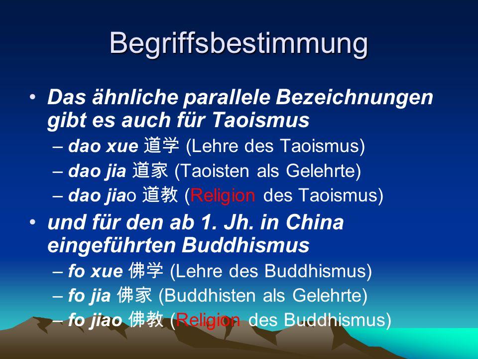 Begriffsbestimmung Das ähnliche parallele Bezeichnungen gibt es auch für Taoismus. dao xue 道学 (Lehre des Taoismus)