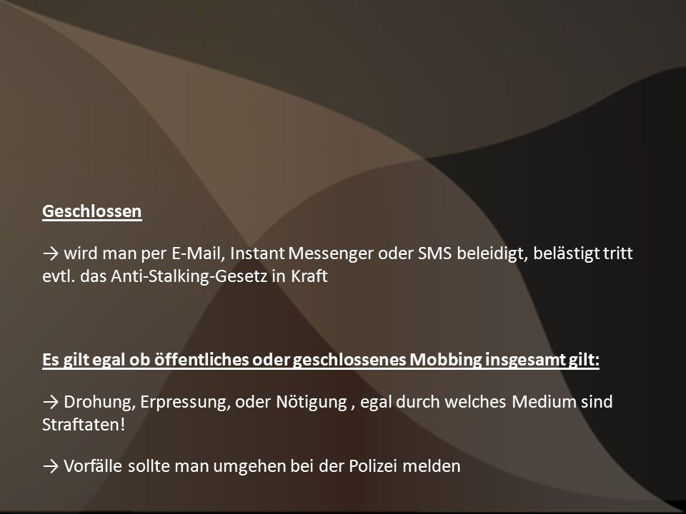 Geschlossen → wird man per E-Mail, Instant Messenger oder SMS beleidigt, belästigt tritt evtl. das Anti-Stalking-Gesetz in Kraft.