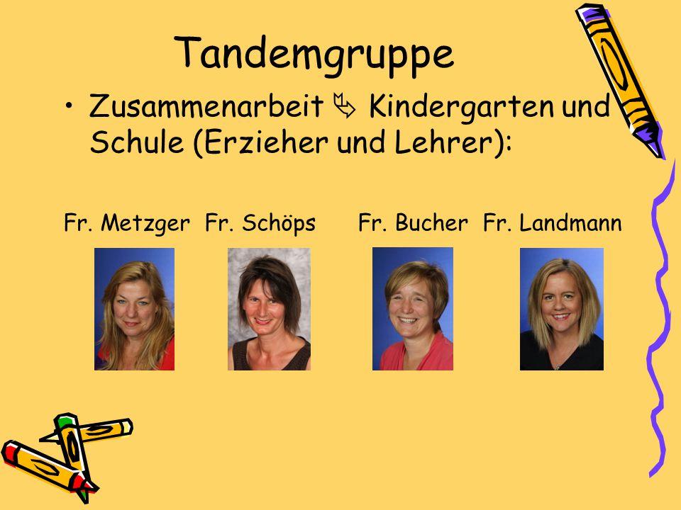 Tandemgruppe Zusammenarbeit  Kindergarten und Schule (Erzieher und Lehrer): Fr.