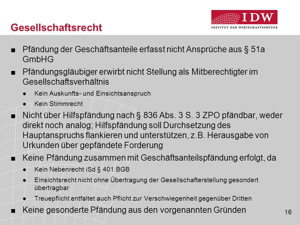 Gesellschaftsrecht Pfändung der Geschäftsanteile erfasst nicht Ansprüche aus § 51a GmbHG.