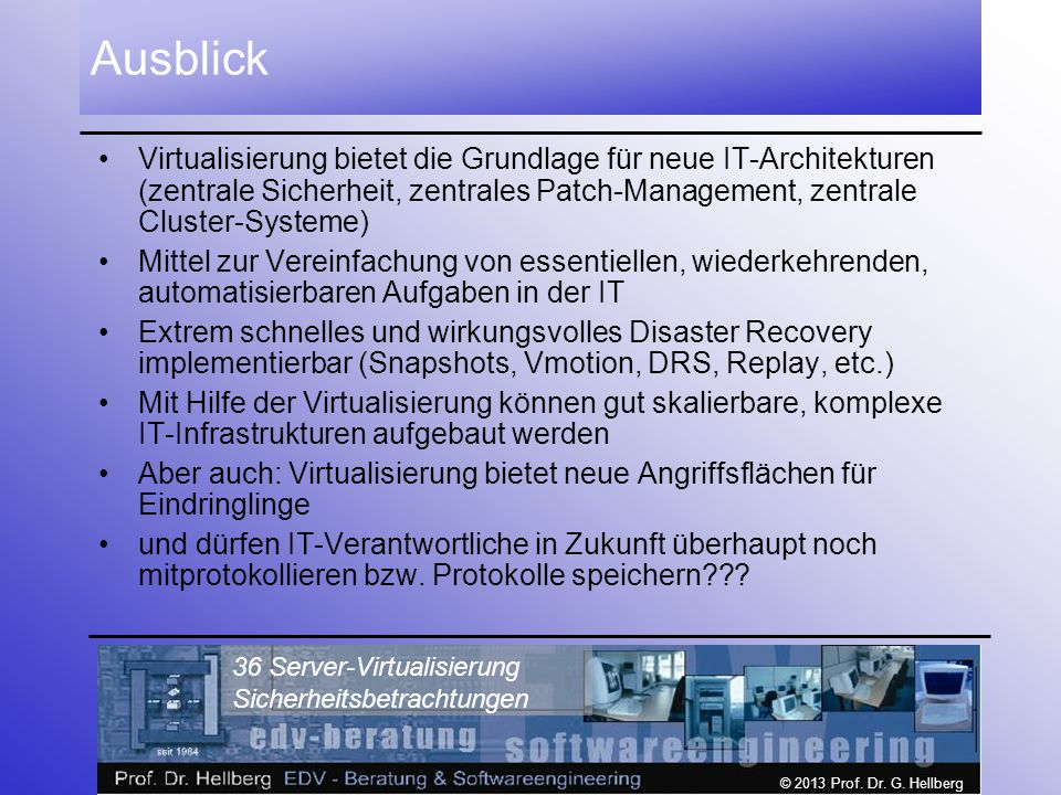 Ausblick Virtualisierung bietet die Grundlage für neue IT-Architekturen (zentrale Sicherheit, zentrales Patch-Management, zentrale Cluster-Systeme)