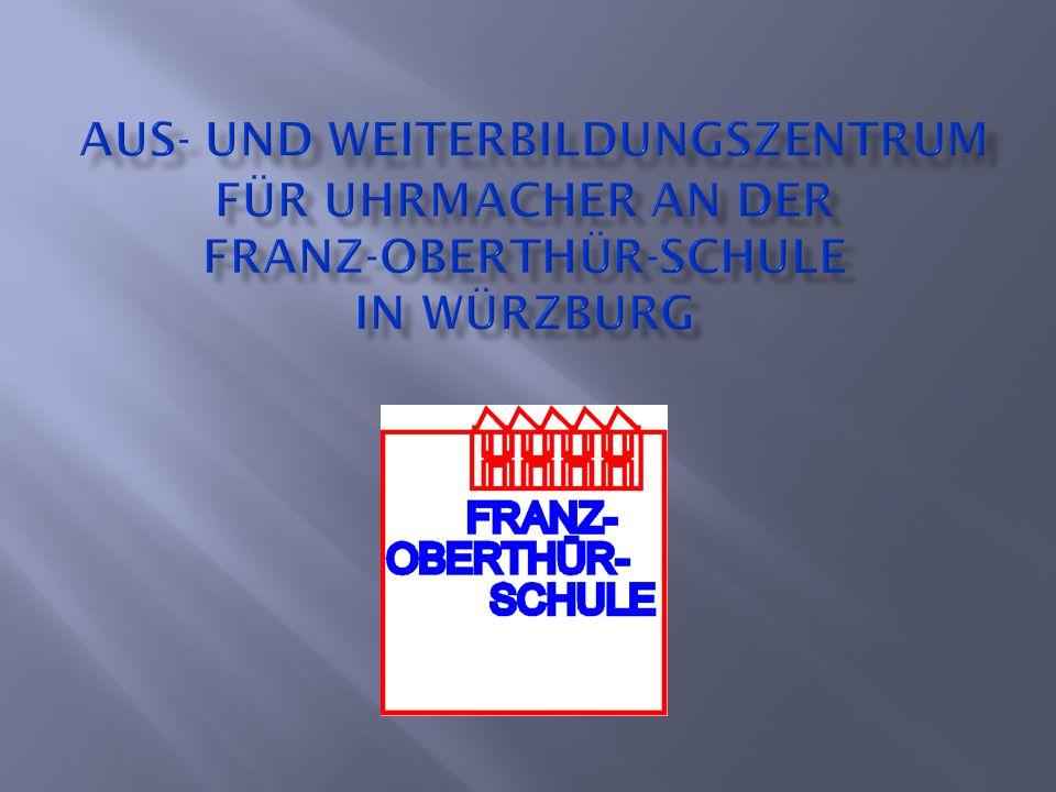 Aus- und Weiterbildungszentrum für Uhrmacher an der Franz-Oberthür-Schule in Würzburg