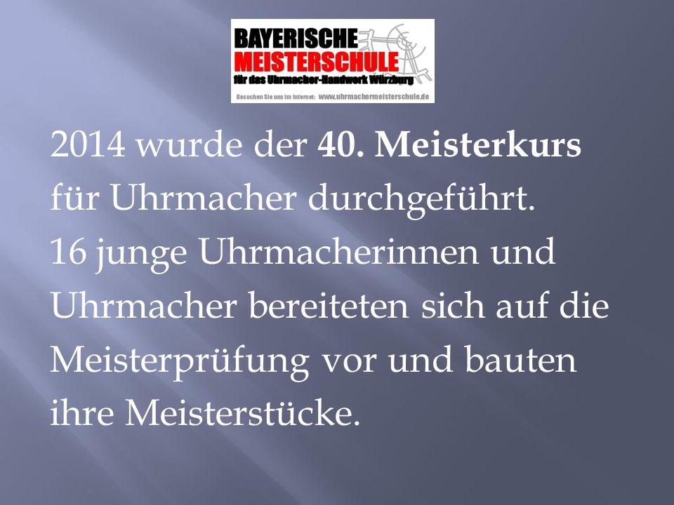 2014 wurde der 40. Meisterkurs für Uhrmacher durchgeführt