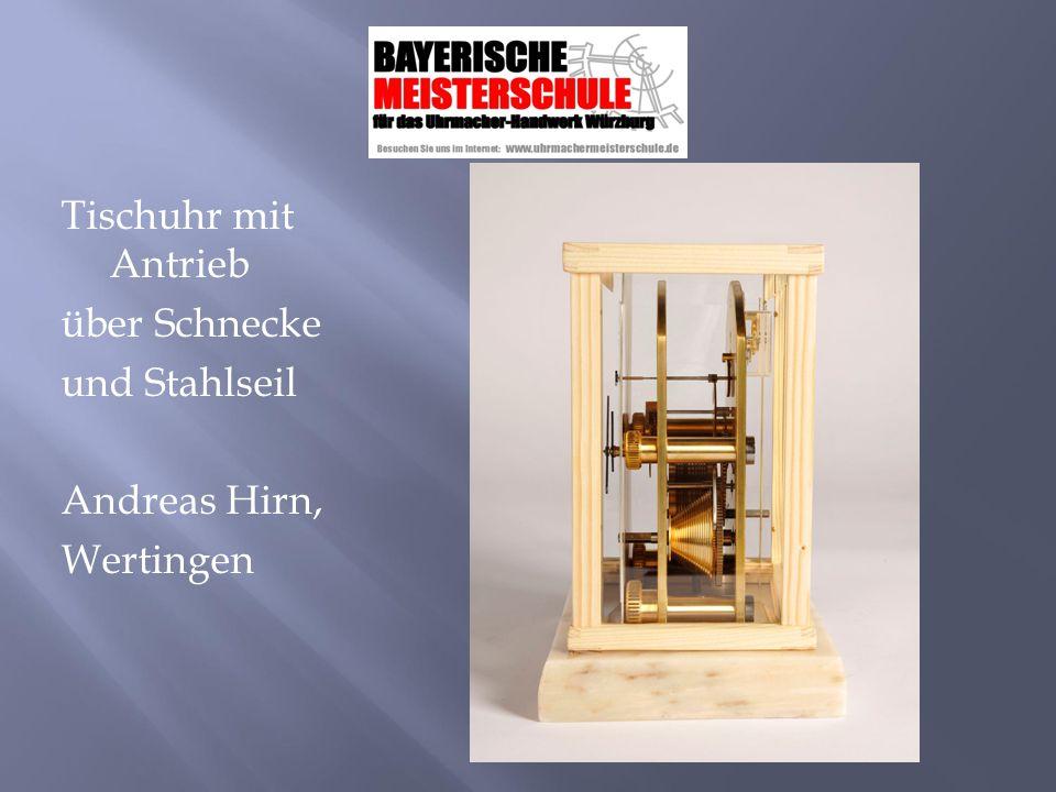 Tischuhr mit Antrieb über Schnecke und Stahlseil Andreas Hirn, Wertingen