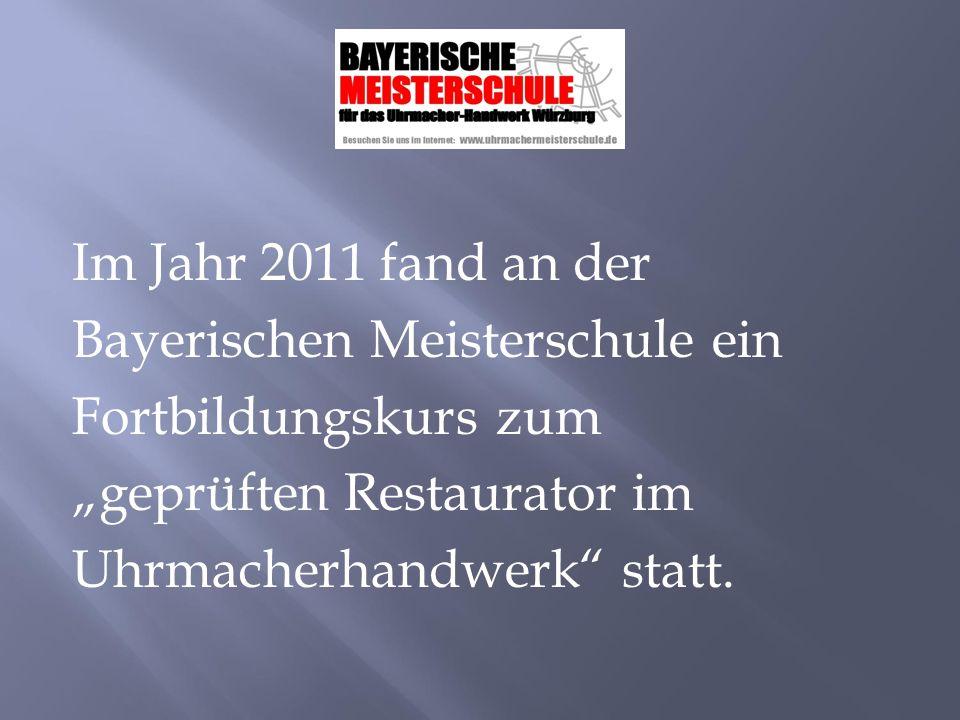 """Im Jahr 2011 fand an der Bayerischen Meisterschule ein Fortbildungskurs zum """"geprüften Restaurator im Uhrmacherhandwerk statt."""
