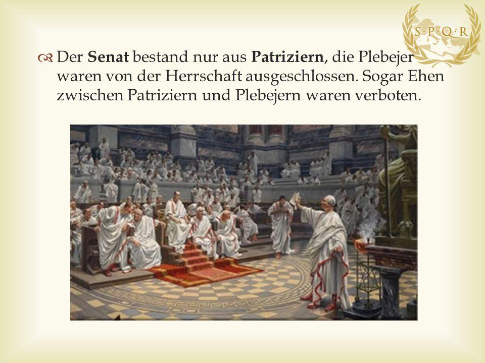 Der Senat bestand nur aus Patriziern, die Plebejer waren von der Herrschaft ausgeschlossen.
