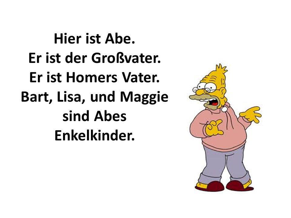 Hier ist Abe. Er ist der Großvater. Er ist Homers Vater
