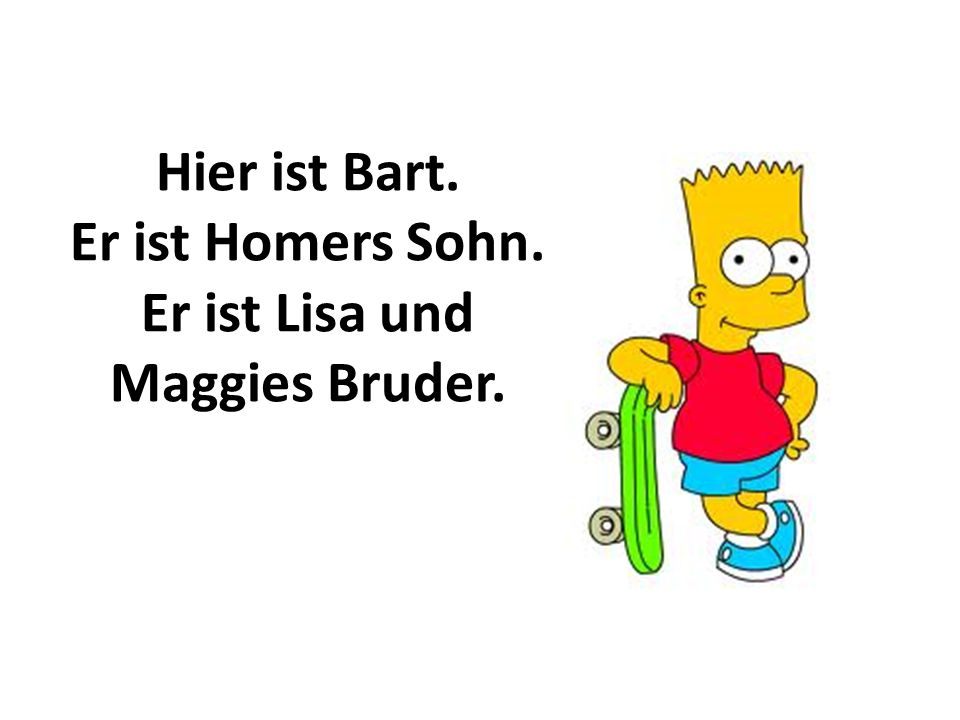 Er ist Homers Sohn. Er ist Lisa und Maggies Bruder.