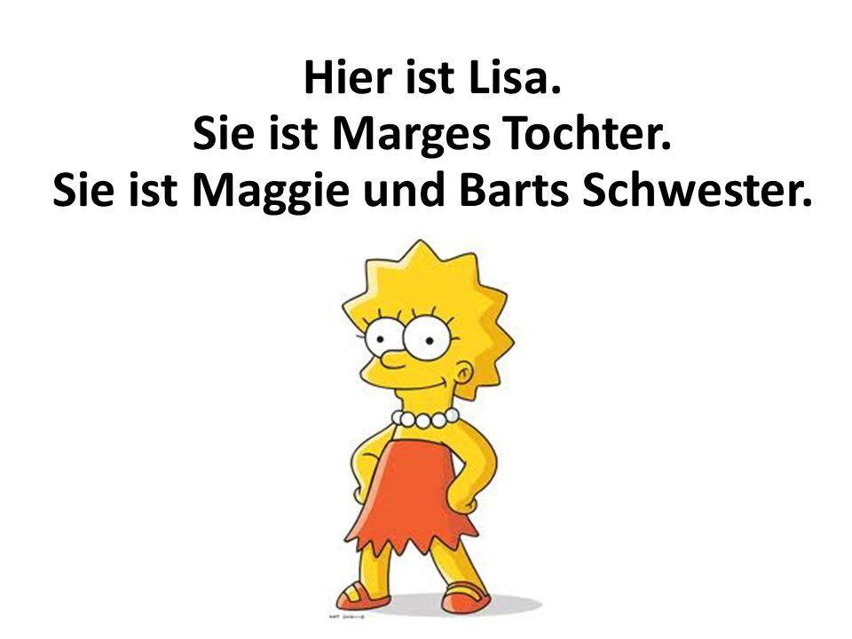 Sie ist Maggie und Barts Schwester.