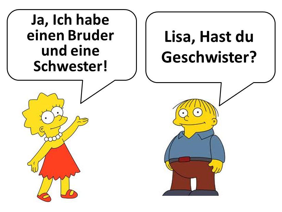 Lisa, Hast du Geschwister