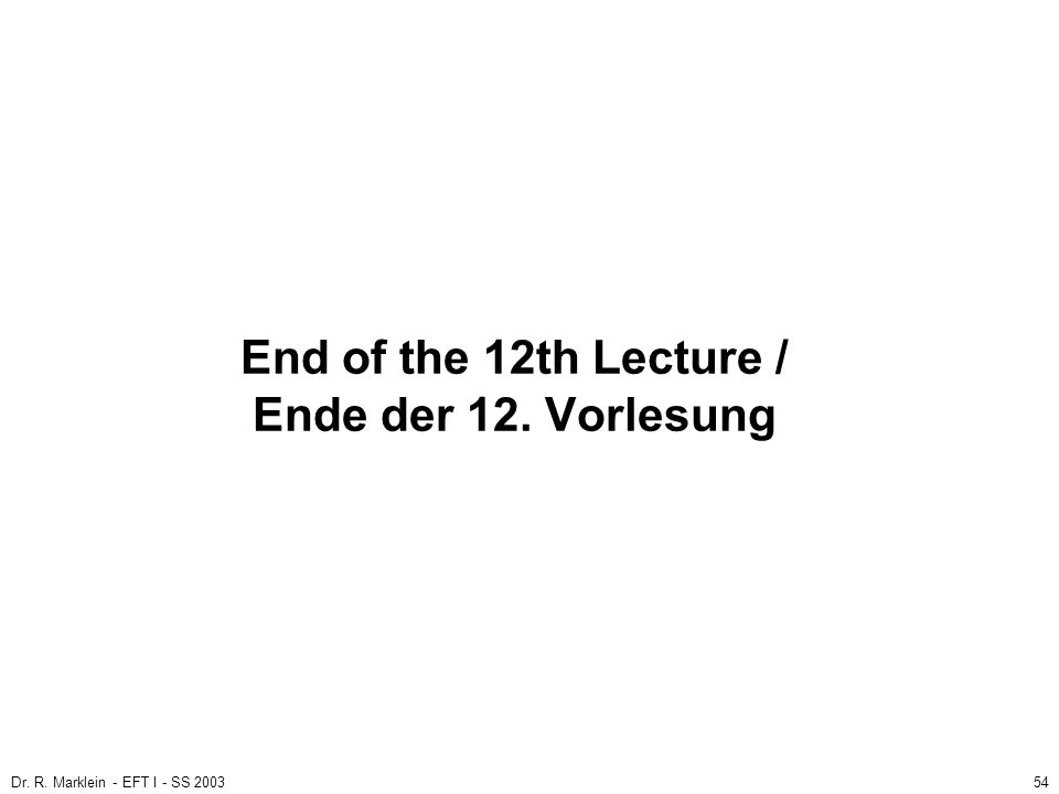 End of the 12th Lecture / Ende der 12. Vorlesung