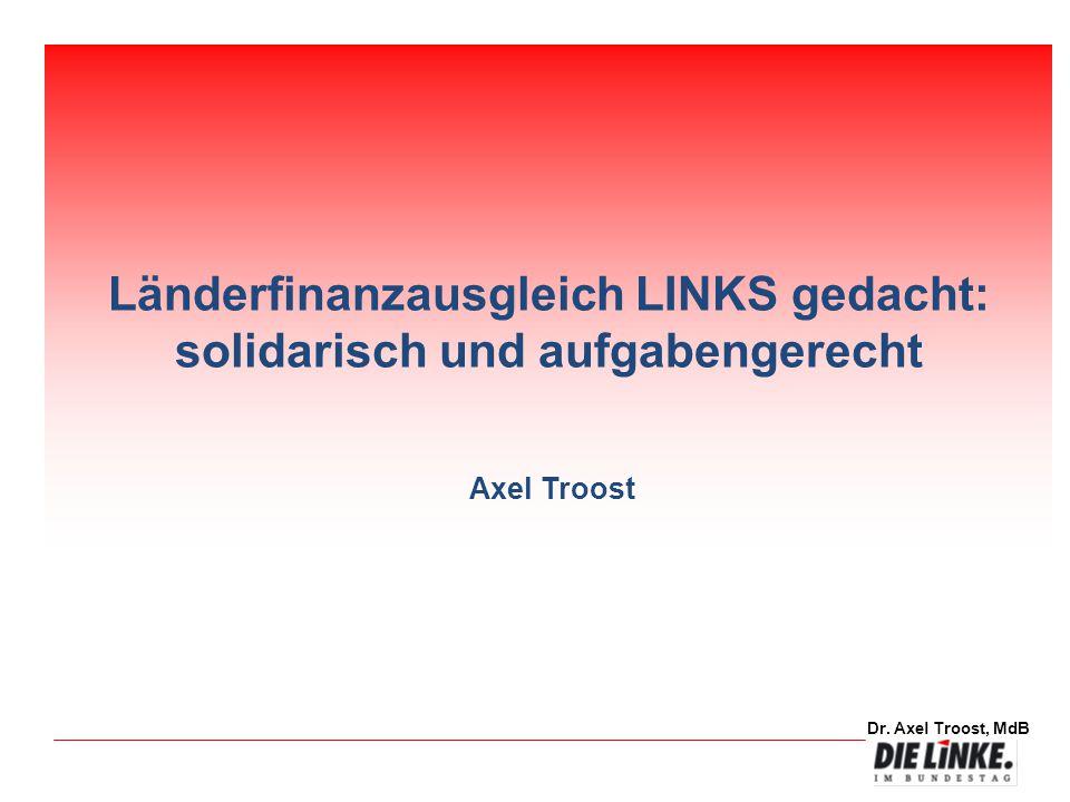 Länderfinanzausgleich LINKS gedacht: solidarisch und aufgabengerecht Axel Troost