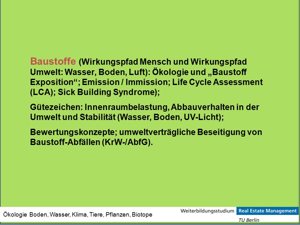 "Baustoffe (Wirkungspfad Mensch und Wirkungspfad Umwelt: Wasser, Boden, Luft): Ökologie und ""Baustoff Exposition ; Emission / Immission; Life Cycle Assessment (LCA); Sick Building Syndrome);"