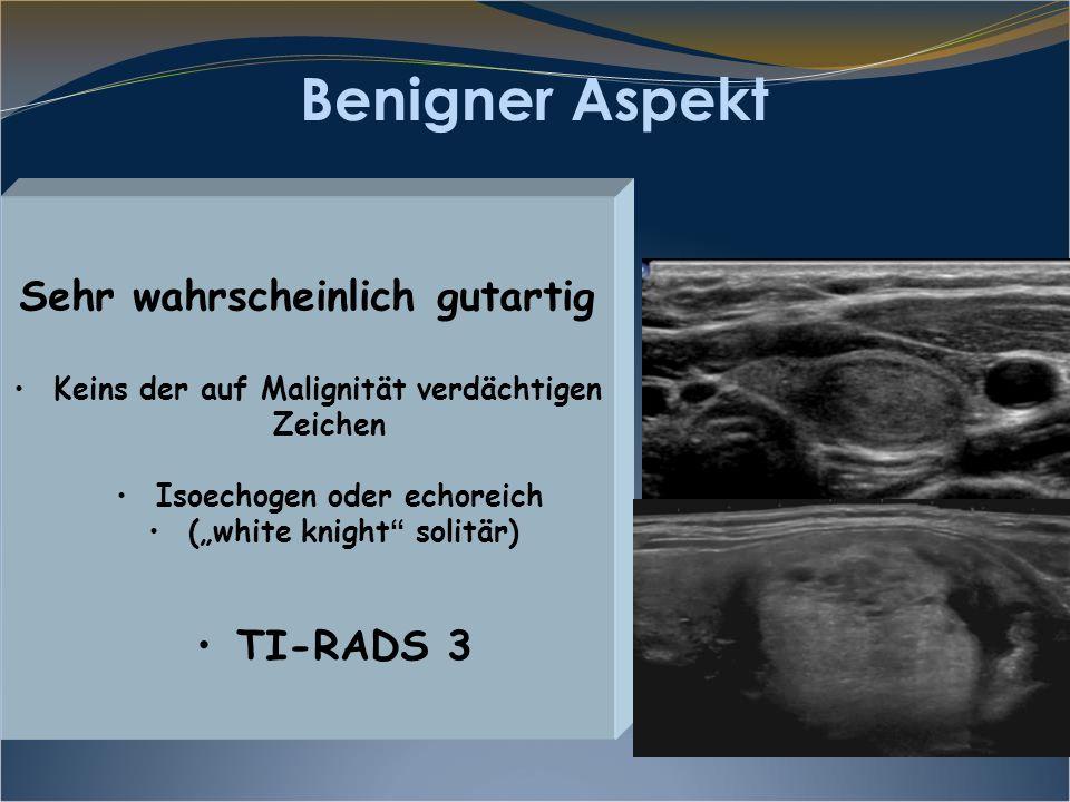 Benigner Aspekt Sehr wahrscheinlich gutartig TI-RADS 3