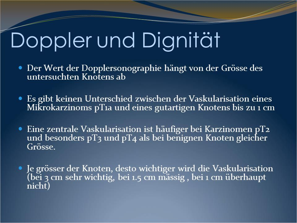 Doppler und Dignität Der Wert der Dopplersonographie hängt von der Grösse des untersuchten Knotens ab.