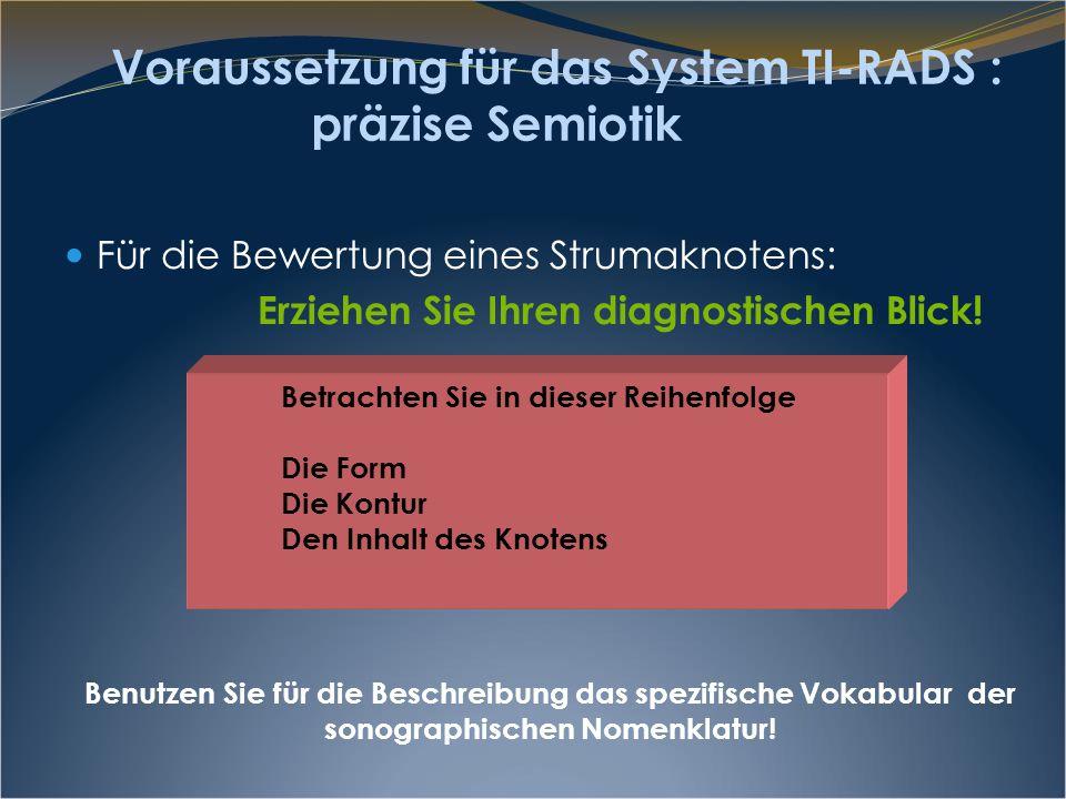 Voraussetzung für das System TI-RADS : präzise Semiotik