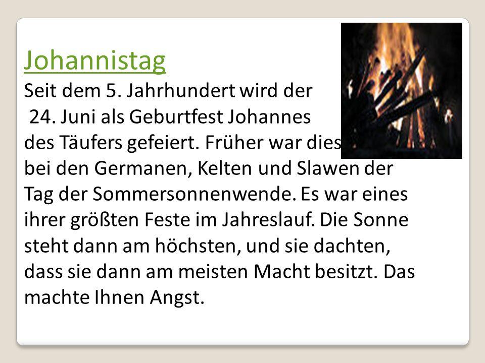 Johannistag Seit dem 5. Jahrhundert wird der