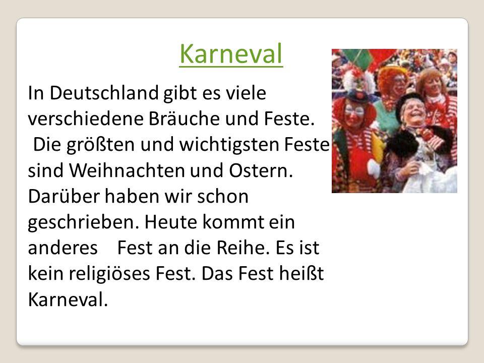 Karneval In Deutschland gibt es viele verschiedene Bräuche und Feste.