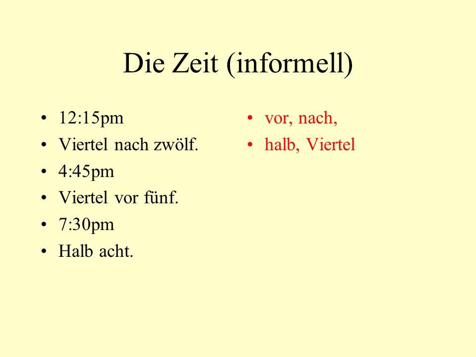 Die Zeit (informell) 12:15pm Viertel nach zwölf. 4:45pm