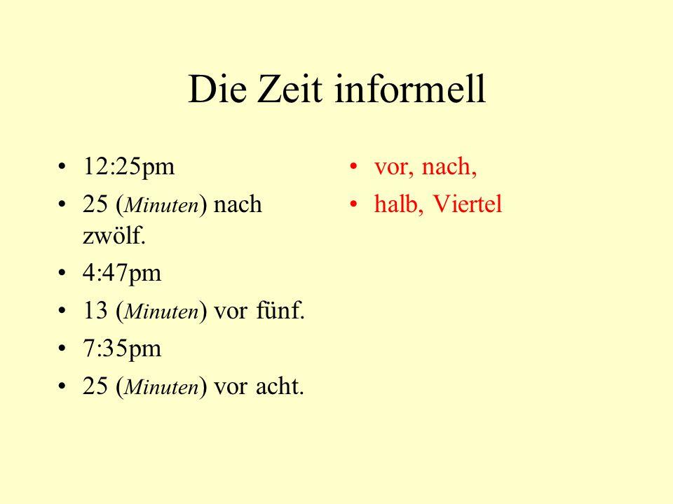 Die Zeit informell 12:25pm 25 (Minuten) nach zwölf. 4:47pm