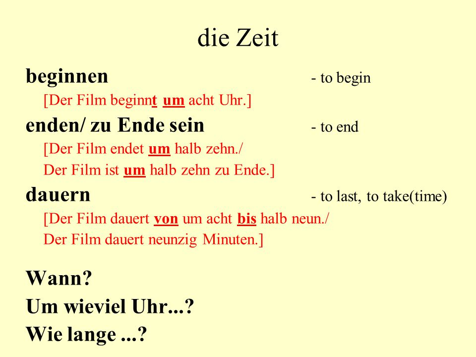 die Zeit beginnen - to begin enden/ zu Ende sein - to end