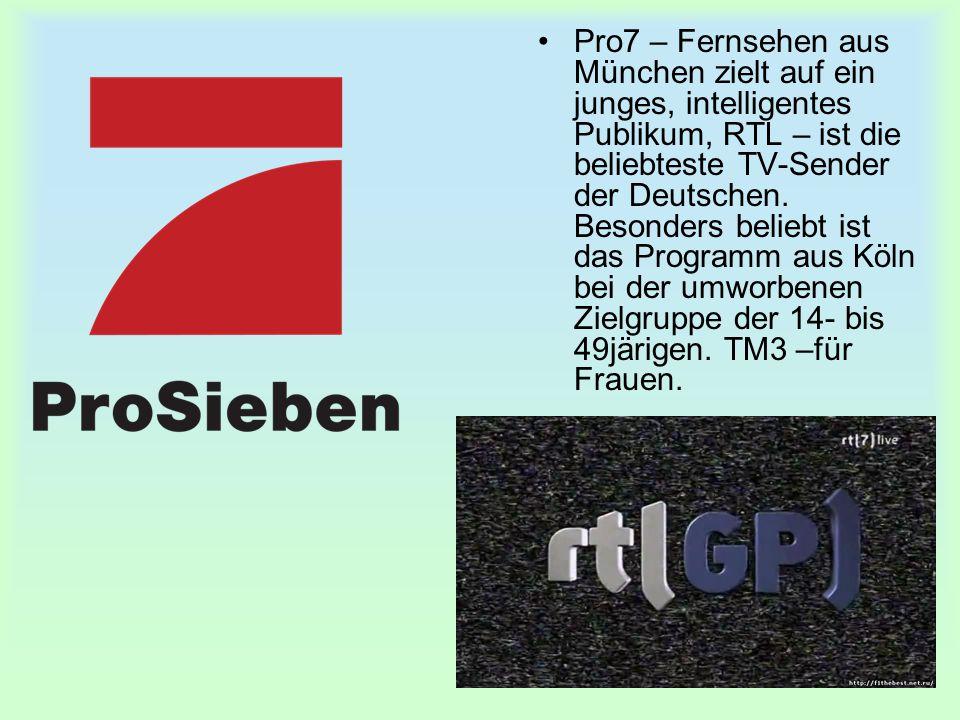 Pro7 – Fernsehen aus München zielt auf ein junges, intelligentes Publikum, RTL – ist die beliebteste TV-Sender der Deutschen.