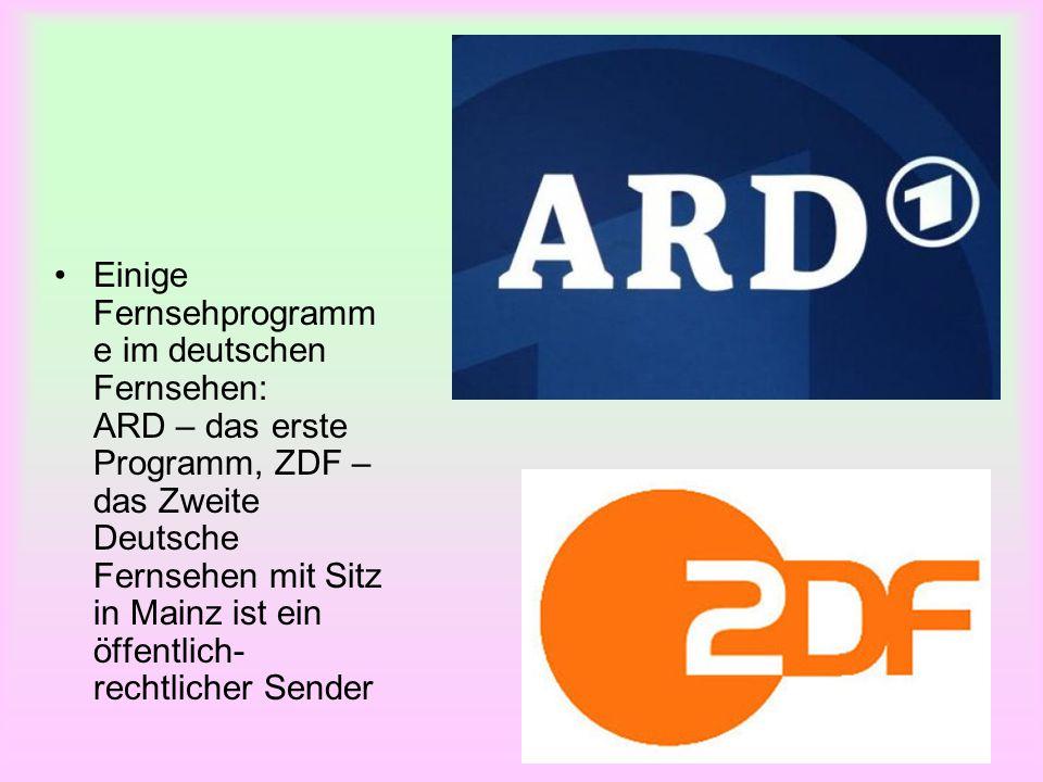 Einige Fernsehprogramme im deutschen Fernsehen: ARD – das erste Programm, ZDF – das Zweite Deutsche Fernsehen mit Sitz in Mainz ist ein öffentlich-rechtlicher Sender