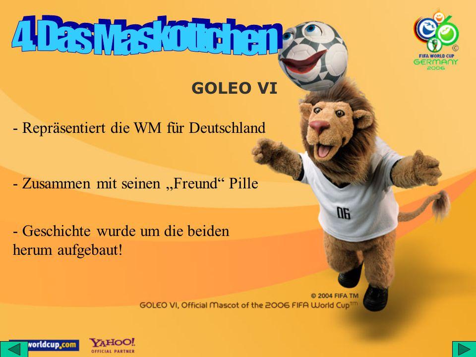 4. Das Maskottchen GOLEO VI - Repräsentiert die WM für Deutschland
