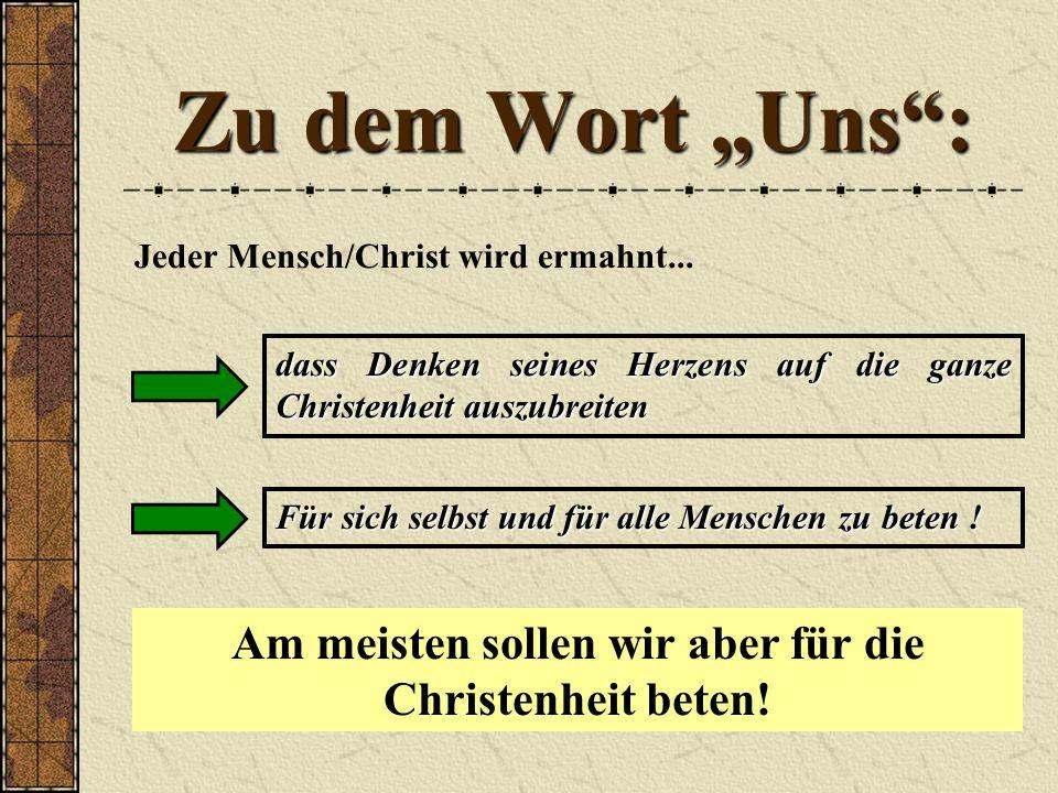 Am meisten sollen wir aber für die Christenheit beten!