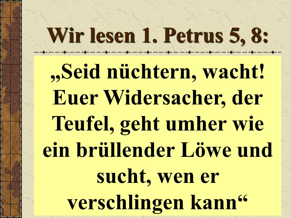 Wir lesen 1. Petrus 5, 8: