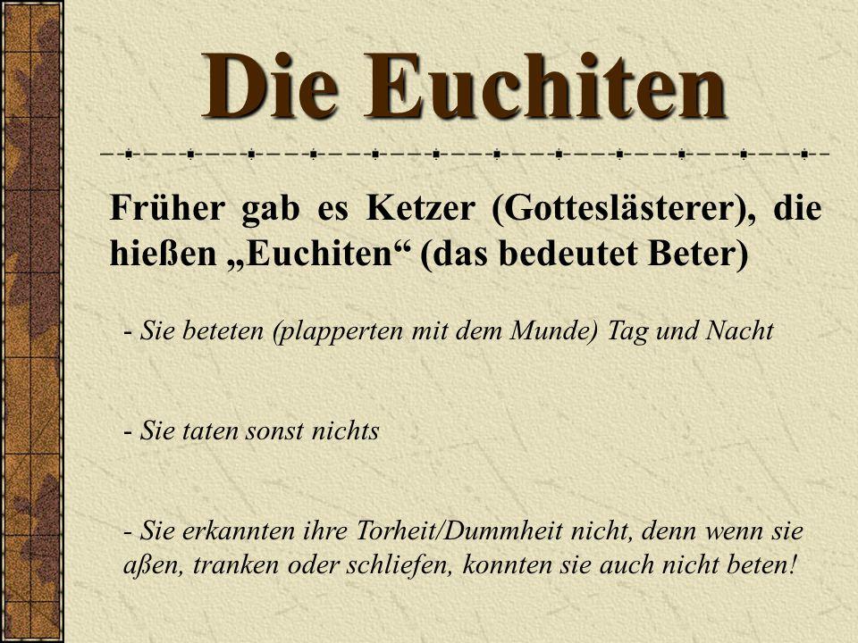 """Die Euchiten Früher gab es Ketzer (Gotteslästerer), die hießen """"Euchiten (das bedeutet Beter)"""