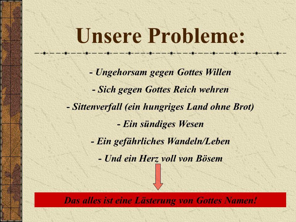 Unsere Probleme: - Ungehorsam gegen Gottes Willen