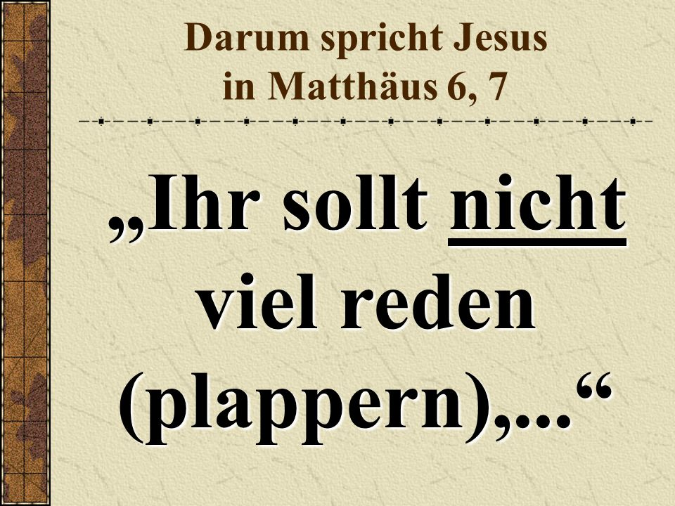 Darum spricht Jesus in Matthäus 6, 7