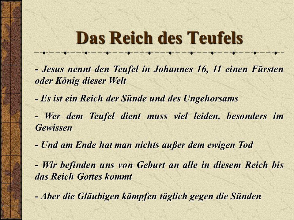 Das Reich des Teufels - Jesus nennt den Teufel in Johannes 16, 11 einen Fürsten oder König dieser Welt.