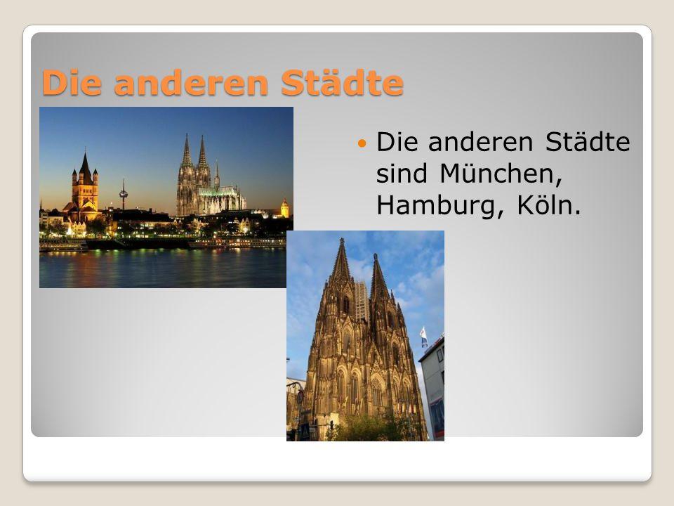 Die anderen Städte Die anderen Städte sind München, Hamburg, Köln.