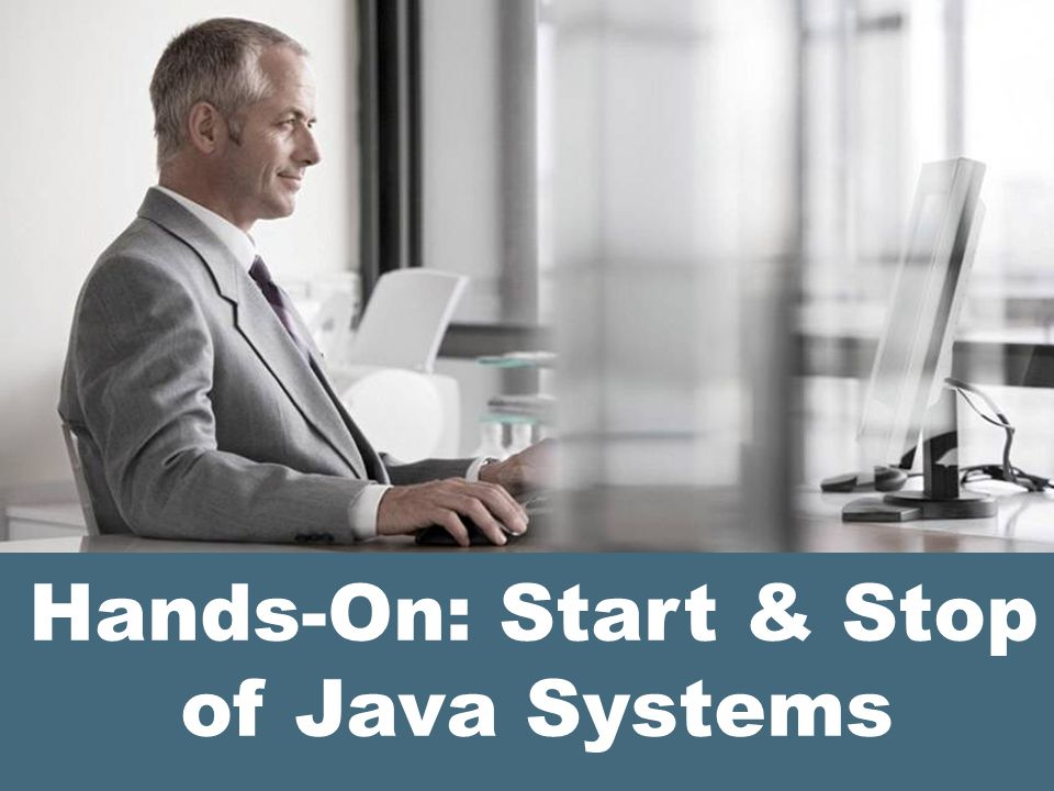 Hands-On: Start & Stop of Java Systems
