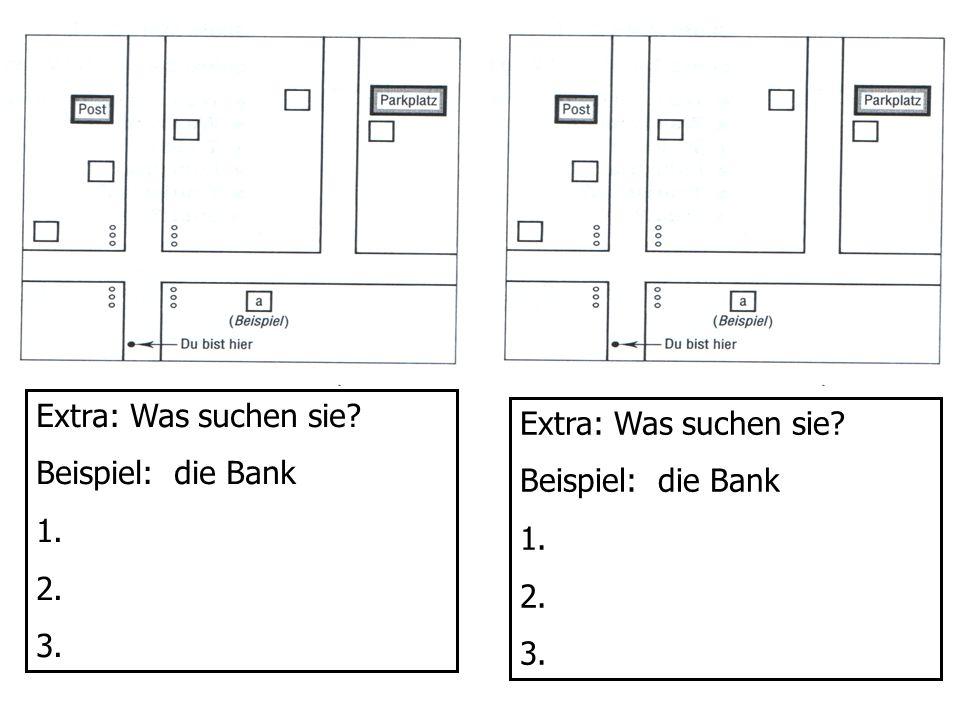 Extra: Was suchen sie Beispiel: die Bank. 1. 2. 3. Extra: Was suchen sie Beispiel: die Bank.