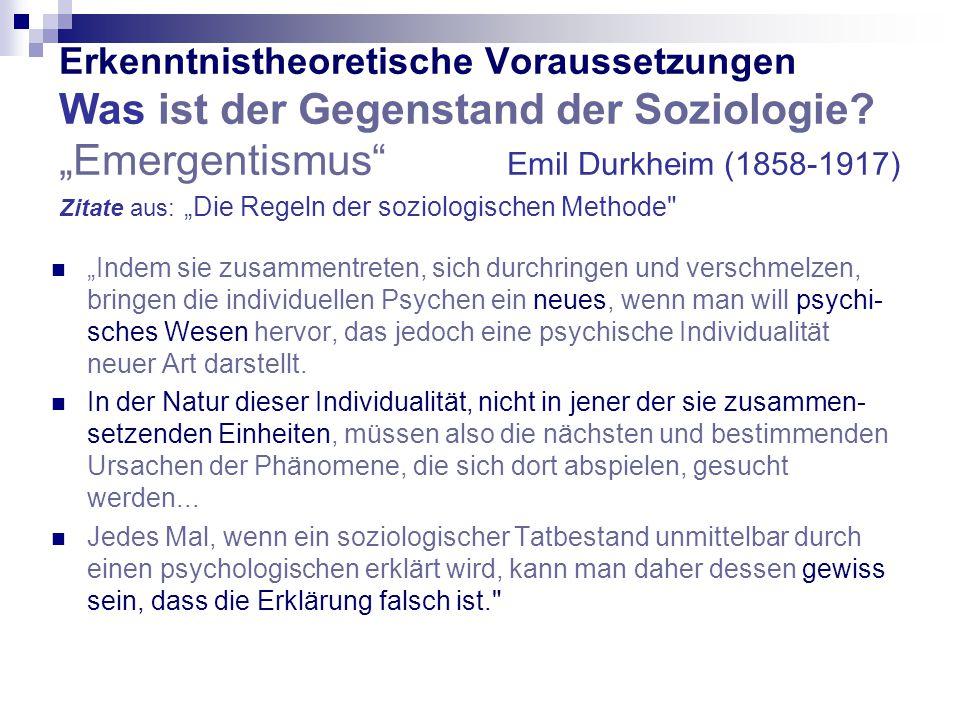 """Erkenntnistheoretische Voraussetzungen Was ist der Gegenstand der Soziologie """"Emergentismus Emil Durkheim (1858-1917) Zitate aus: """"Die Regeln der soziologischen Methode"""