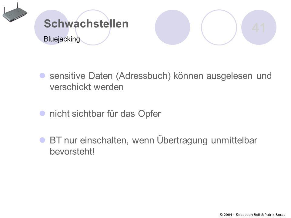 Schwachstellen Bluejacking. 41. sensitive Daten (Adressbuch) können ausgelesen und verschickt werden.