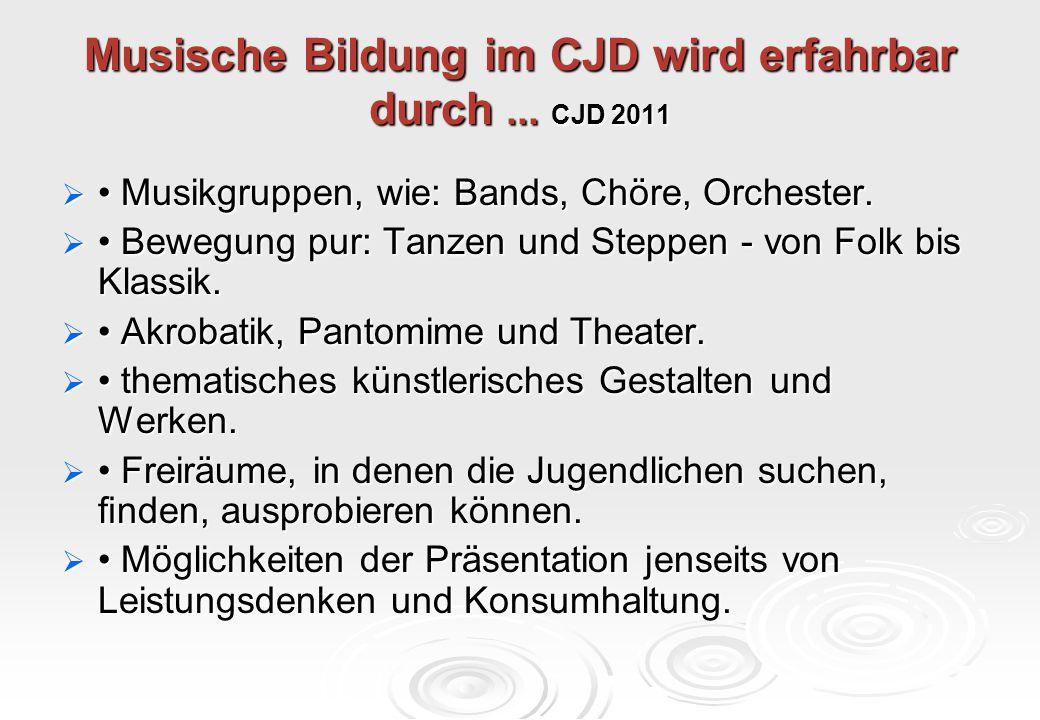 Musische Bildung im CJD wird erfahrbar durch ... CJD 2011