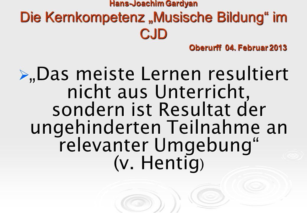 """Hans-Joachim Gardyan Die Kernkompetenz """"Musische Bildung im CJD Oberurff 04. Februar 2013"""