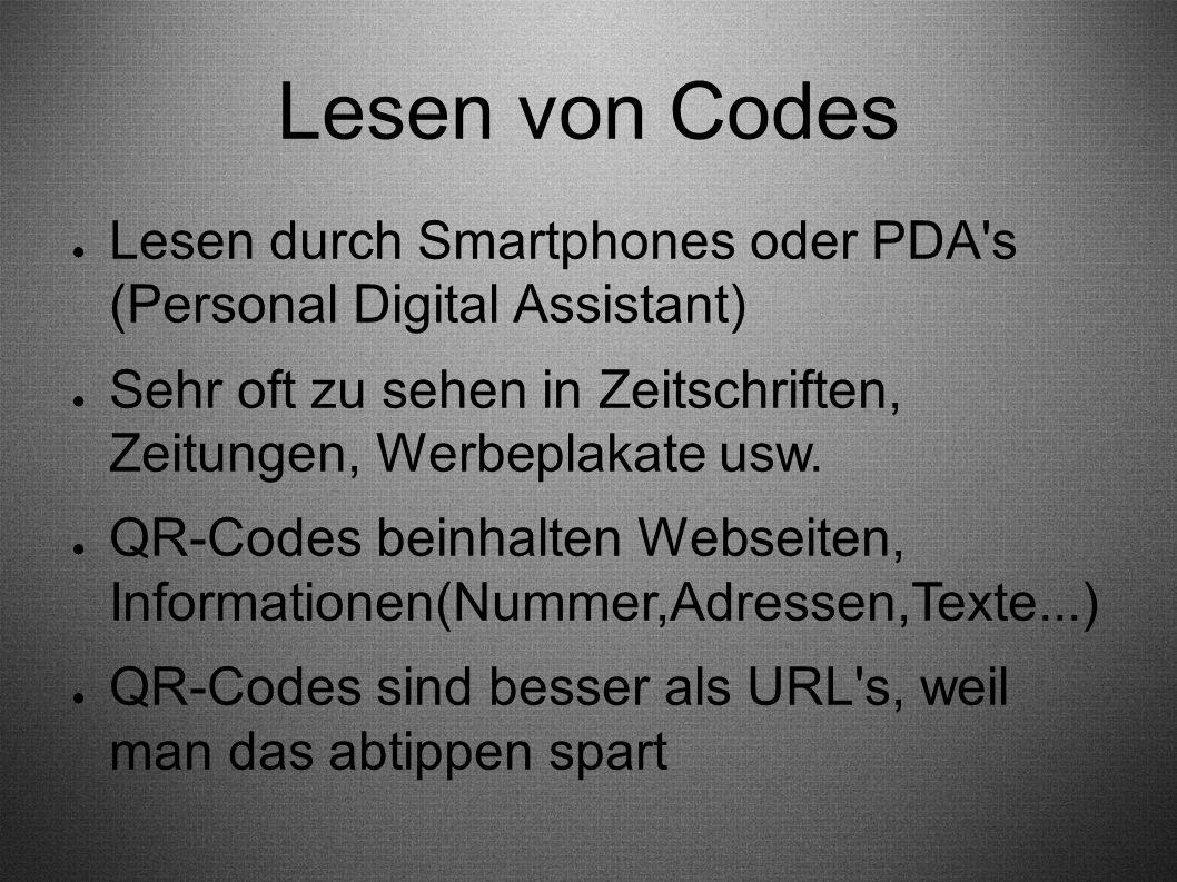 Lesen von Codes Lesen durch Smartphones oder PDA s (Personal Digital Assistant) Sehr oft zu sehen in Zeitschriften, Zeitungen, Werbeplakate usw.