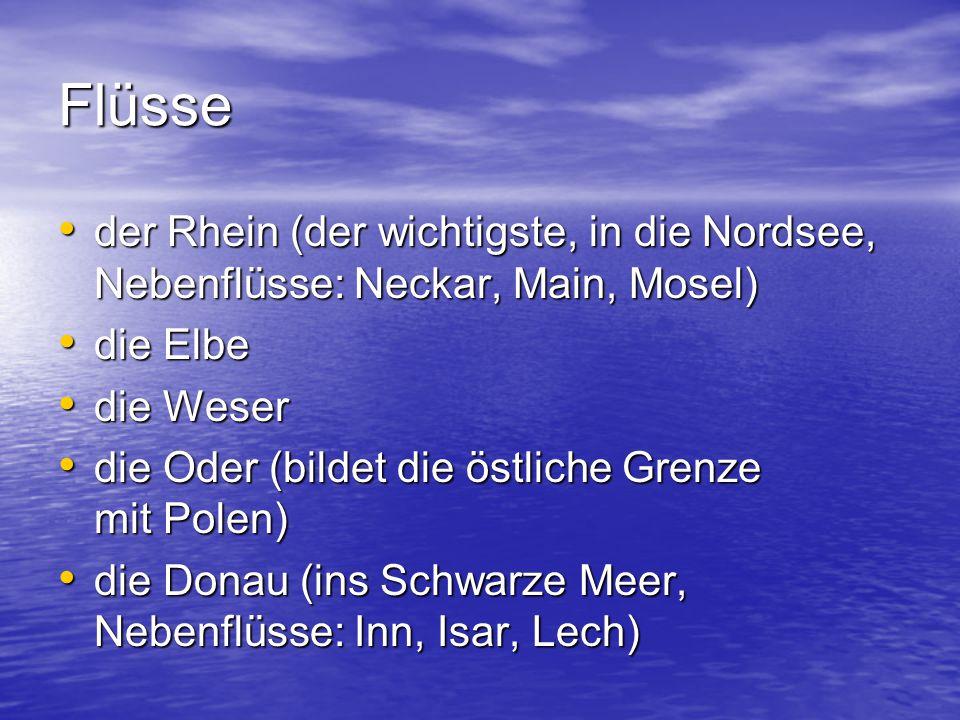 Flüsse der Rhein (der wichtigste, in die Nordsee, Nebenflüsse: Neckar, Main, Mosel) die Elbe. die Weser.