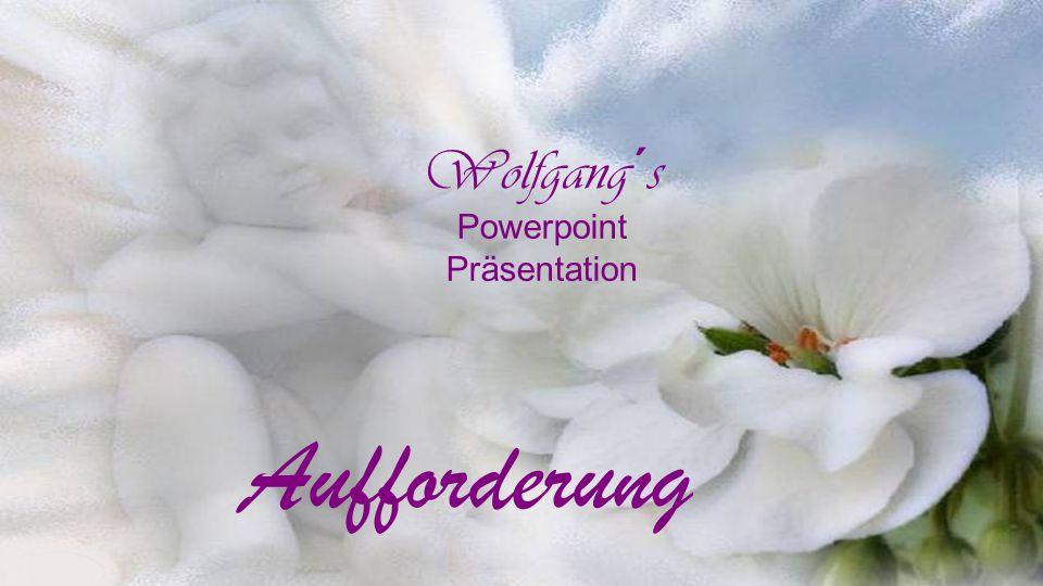Wolfgang´s Powerpoint Präsentation Aufforderung