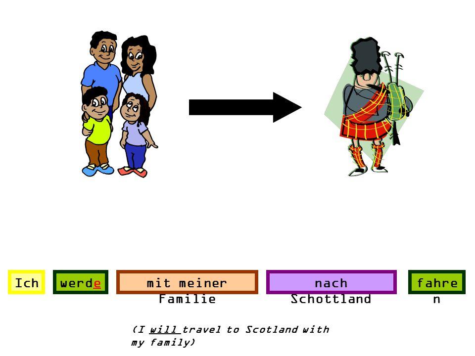 Ich werde mit meiner Familie nach Schottland fahren