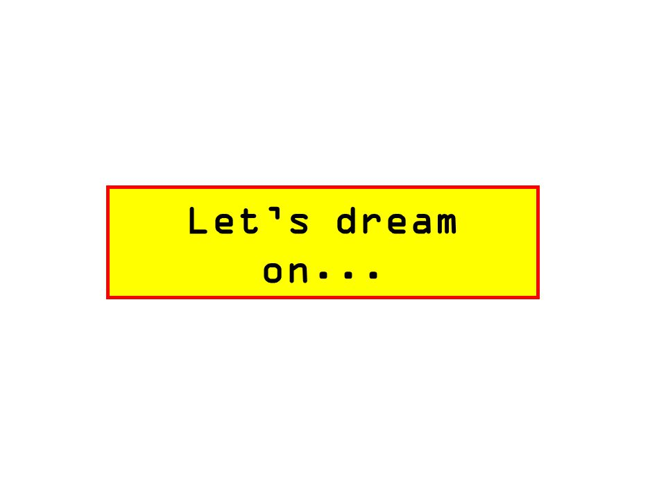 Let's dream on...