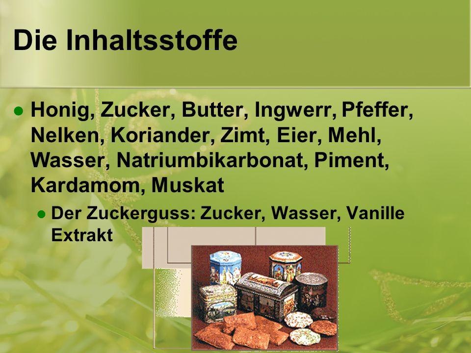 Die Inhaltsstoffe Honig, Zucker, Butter, Ingwerr, Pfeffer, Nelken, Koriander, Zimt, Eier, Mehl, Wasser, Natriumbikarbonat, Piment, Kardamom, Muskat.