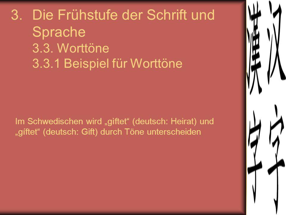 Die Frühstufe der Schrift und Sprache 3. 3. Worttöne 3. 3