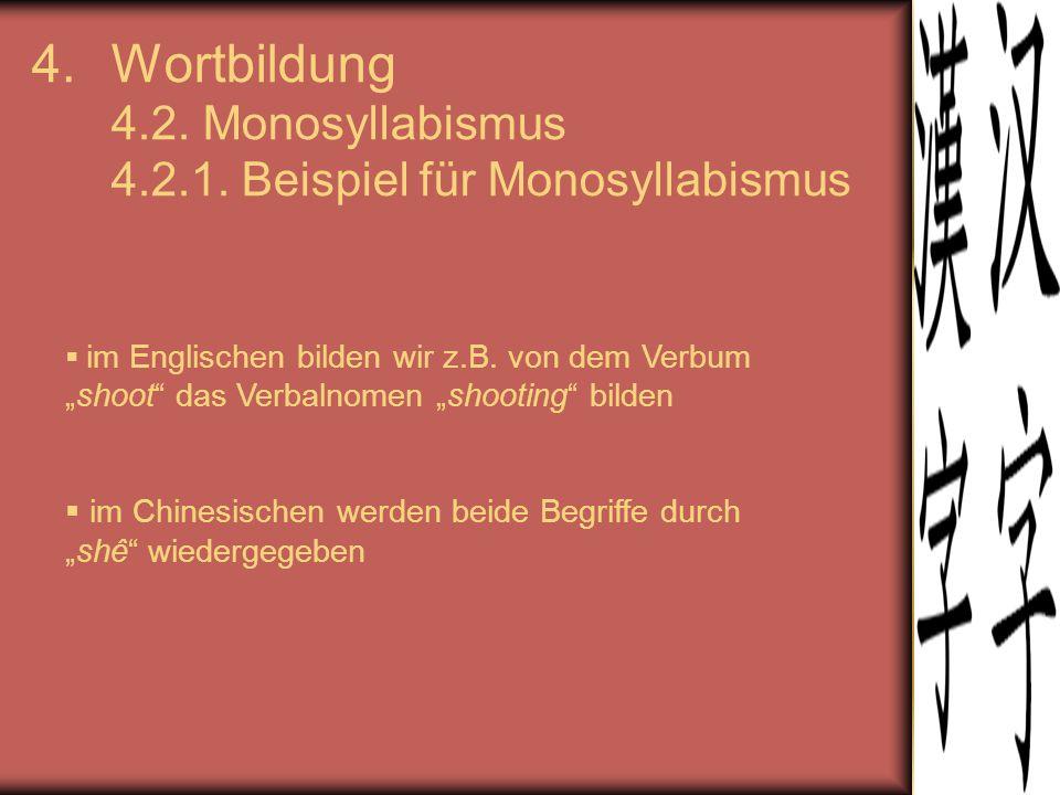 Wortbildung 4.2. Monosyllabismus 4.2.1. Beispiel für Monosyllabismus